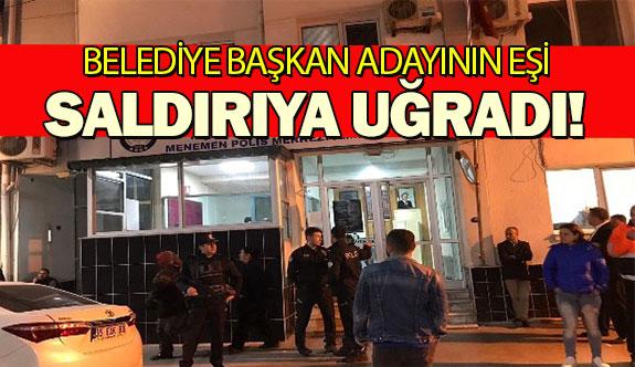 Belediye başkan adayının eşi saldırıya uğradı!