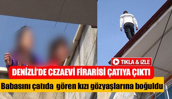 Denizli'de cezaevi firarisi çatıya çıktı
