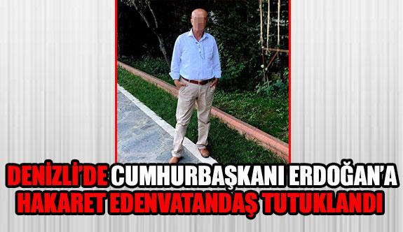 Denizli'de Cumhurbaşkanı Erdoğan'a hakaret eden vatandaş tutuklandı