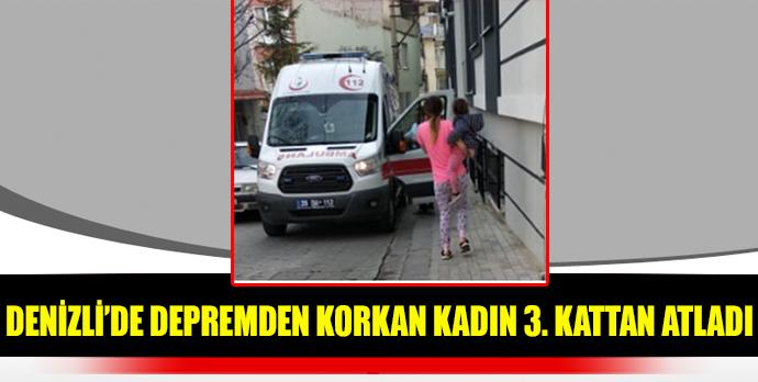 Denizli'de depremden korkan kadın 3. Kattan atladı