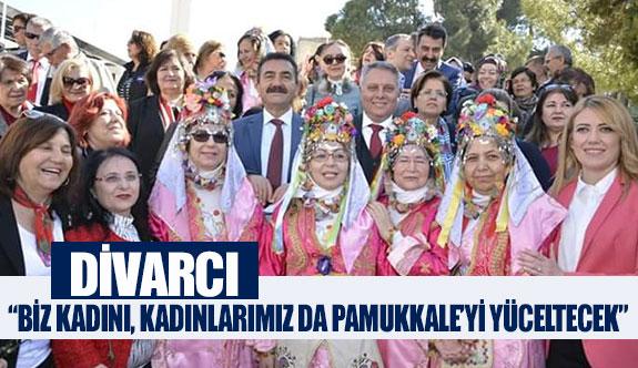 """Divarcı; """"biz kadını, kadınlarımız da Pamukkale'yi yüceltecek"""""""