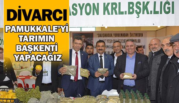 Divarcı, ''Pamukkale'yi tarımın başkenti yapacağız''