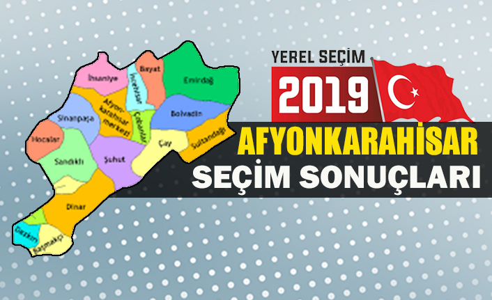 İşte Afyonkarahisar Belediye başkan sonuçları