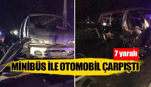 Minibüs ile otomobil çarpıştı  7 yaralı