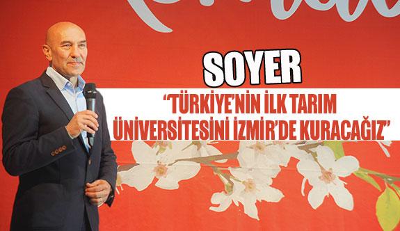 """Soyer: """"Türkiye'nin ilk tarım üniversitesini izmir'de kuracağız"""""""