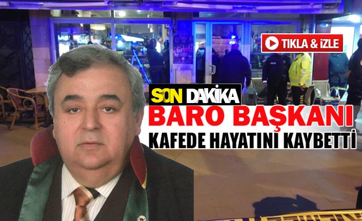 Baro Başkanı kafede hayatını kaybetti