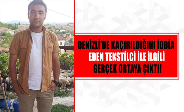 Denizli'de kaçırıldığını iddia eden tekstilci ile ilgili gerçek ortaya çıktı