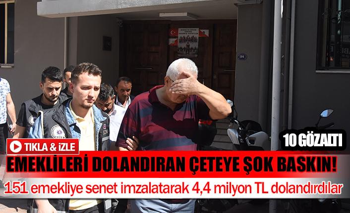 Emeklileri dolandıran çeteye şok baskın 10 gözaltı