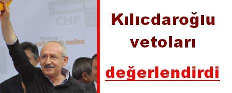 Kılıçdaroğlu vetolar hakkında konuştu: