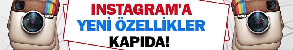 Instagram'a yeni özellikler kapıda!