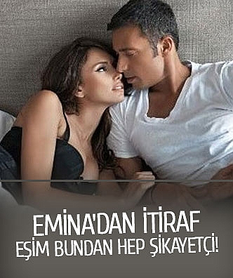 Emina'dan itiraf: Eşim bundan hep şikayetçi!