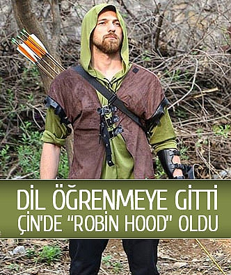 """Dil öğrenmeye gitti çin'de """"Robin Hood"""" oldu"""