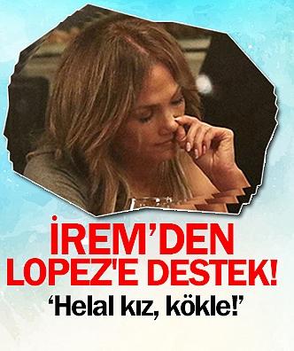 İrem'den Lopez'e destek!