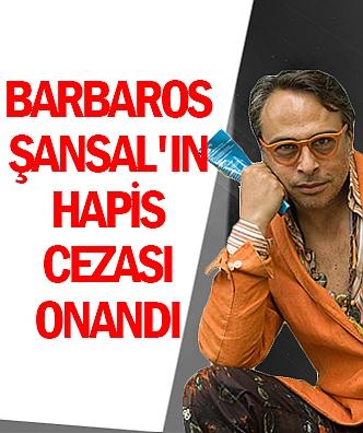 Barbaros Şansal'ın hapis cezası onandı