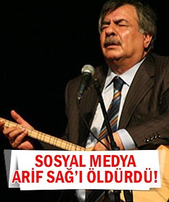 Sosyal medya Arif Sağ'ı öldürdü!