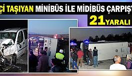 İşçi taşıyan minibüs ile midibüs çarpıştı 21 yaralı