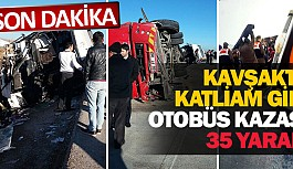 Kavşakta katliam gibi otobüs kazası 35 yaralı