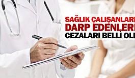 Sağlık çalışanlarını darp edenlerin cezaları belli oldu