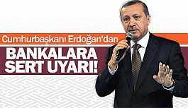 Cumhurbaşkanı Erdoğan'dan Bankalara Sert Uyarı!