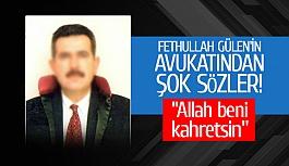 Fethullah Gülen'in avukatından şok sözler!