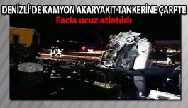 Denizli'de kamyon akaryakıt tankerine çarptı!