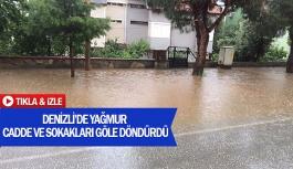 Denizli'de yağmur cadde ve sokakları göle döndürdü