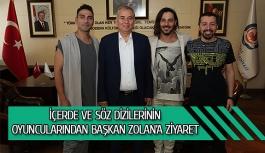 İçerde ve Söz dizilerinin oyuncularından Başkan Zolan'a ziyaret