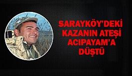 Sarayköy'deki kazanın ateşi Acıpayam'a düştü