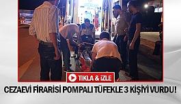 Cezaevi firarisi pompalı tüfekle 3 kişiyi vurdu!