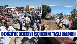 Denizli'de belediye işçilerine taşlı saldırı!