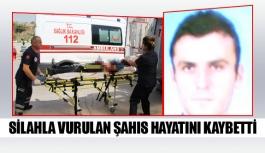 Silahla vurulan şahıs hayatını kaybetti