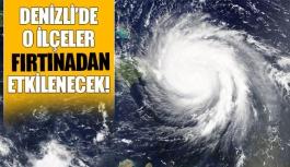 Denizli'de o ilçeler fırtınadan etkilenecek!