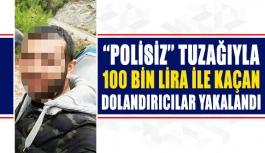 ''Polisiz'' tuzağıyla 100 bin lira ile kaçan dolandırıcılar yakalandı