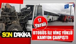 Otobüs ile vinç yüklü kamyon çarpıştı 17 yaralı
