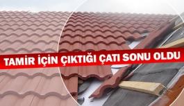 Tamir için çıktığı çatı sonu oldu