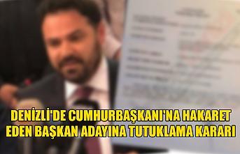 Denizli'de cumhurbaşkanı'na hakaret eden başkan adayına tutuklama kararı