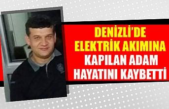 Denizli'de elektrik akımına kapılan adam hayatını kaybetti