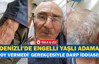 Denizli'de engelli yaşlı adama 'oy vermedi' gerekçesiyle darp iddiası!