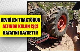 Devrilen traktörün altında kalan işçi hayatını kaybetti