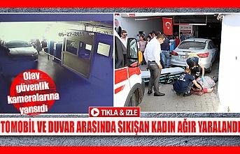 Otomobil ve duvar arasında sıkışan kadın ağır yaralandı!