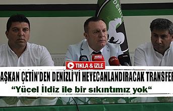 Başkan Çetin'den Denizli'yi heyecanlandıracak transfer
