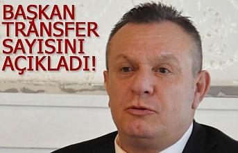 Başkan, transfer sayısını açıkladı!