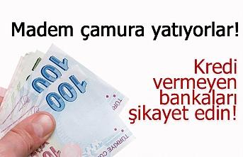Kredi vermeyen bankaları şikayet edin!
