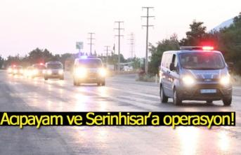 Acıpayam ve Serinhisar'a operasyon!