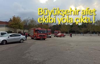 Büyükşehir afet ekibi yola çıktı!