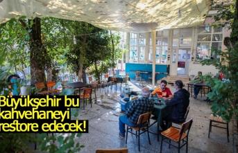Büyükşehir bu kahvehaneyi restore edecek!