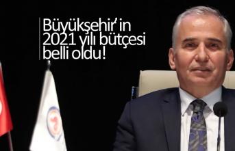 Büyükşehir'in 2021 yılı bütçesi belli oldu!