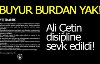 Ali Çetin disipline sevk edildi!
