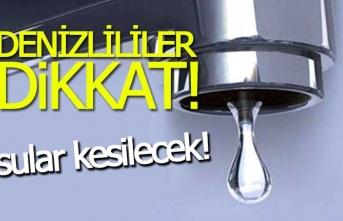 Denizli'de 2 mahallede su kesintisi olacak!