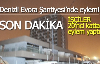 Denizli Evora Şantiyesi'nde eylem!